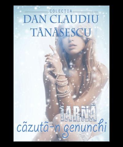 Iarnă căzută-n genunchi, Dan Claudiu Tănăsescu