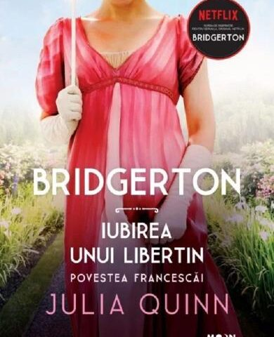 Bridgerton. Iubirea unui libertin. Povestea Francescai, Julia Quinn